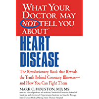 WHAT YOUR DOCTOR MAY NOT TELL YOU ABOUT (TM): HEART DISEASE