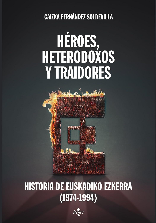 Héroes, heterodoxos y traidores: Historia de Euskadiko Ezkerra ...