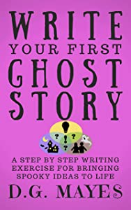 Free Write Your First Ghost Story: A Step by Step Writing...