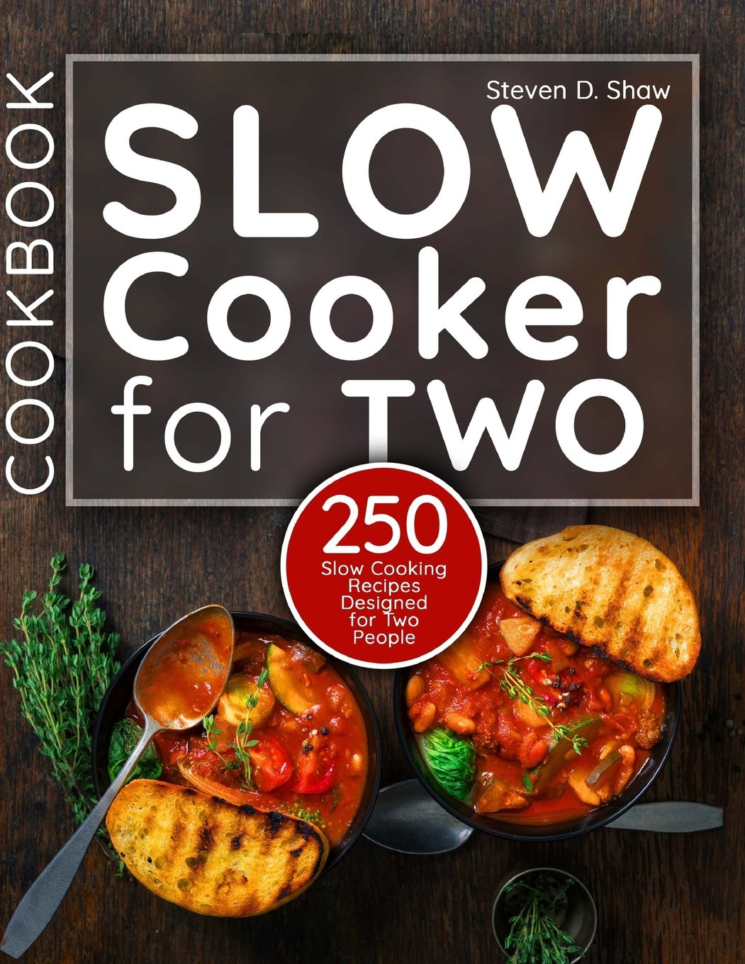 Slow Cooker Cookbook for Two: 250 Slow Cooking Recipes Designed for Two  People: Steven D. Shaw: 9781983887024: Amazon.com: Books