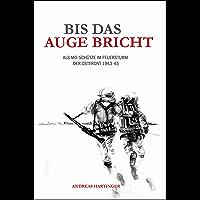 Bis das Auge bricht: Als MG-Schütze im Feuersturm der Ostfront 1943-45 (German Edition) book cover