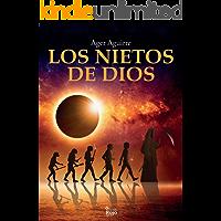 LOS NIETOS DE DIOS: Una novela de aventuras y misterios sin resolver sobre el origen y destino de la humanidad