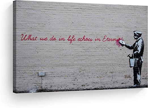 WHAT WE DO IN LIFE IN ETERNITY BY BANKSY WALL ART PRINT ON CANVAS PICTURES