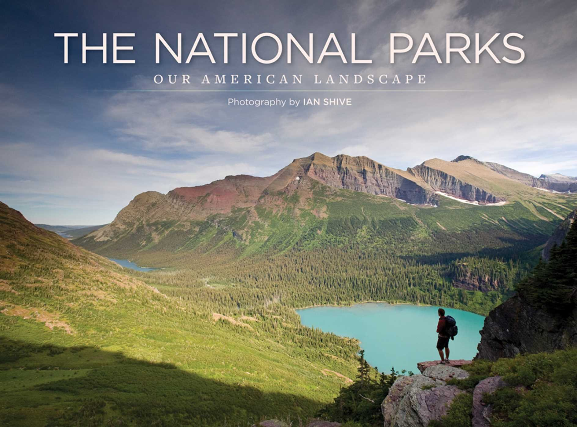 National Parks Our American Landscape Ian Shive