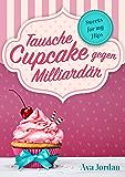 Tausche Cupcake gegen Milliardär: Liebesroman Komödie (Sweets for my Hips 1)