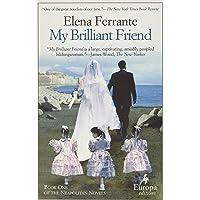 My Brilliant Friend: A Novel (Neapolitan Novels, 1): Vol. 1