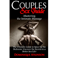 COUPLES SEX GUIDE: MASTERING THE INTIMATE MASSAGE: The miracles of Yoni massage. Uncover the Secrets to a Better Sex Life ! (English Edition)