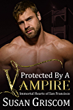 Protected by a Vampire (Immortal Hearts of San Francisco Book 5)