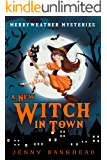 A New Witch In Town - A Paranormal Cozy Mystery (Merryweather Mysteries Book 1)