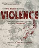The Big Bloody Book of Violence: The Smart Person's Guide for Surviving Dangerous Times: What Everyone Must Know About…