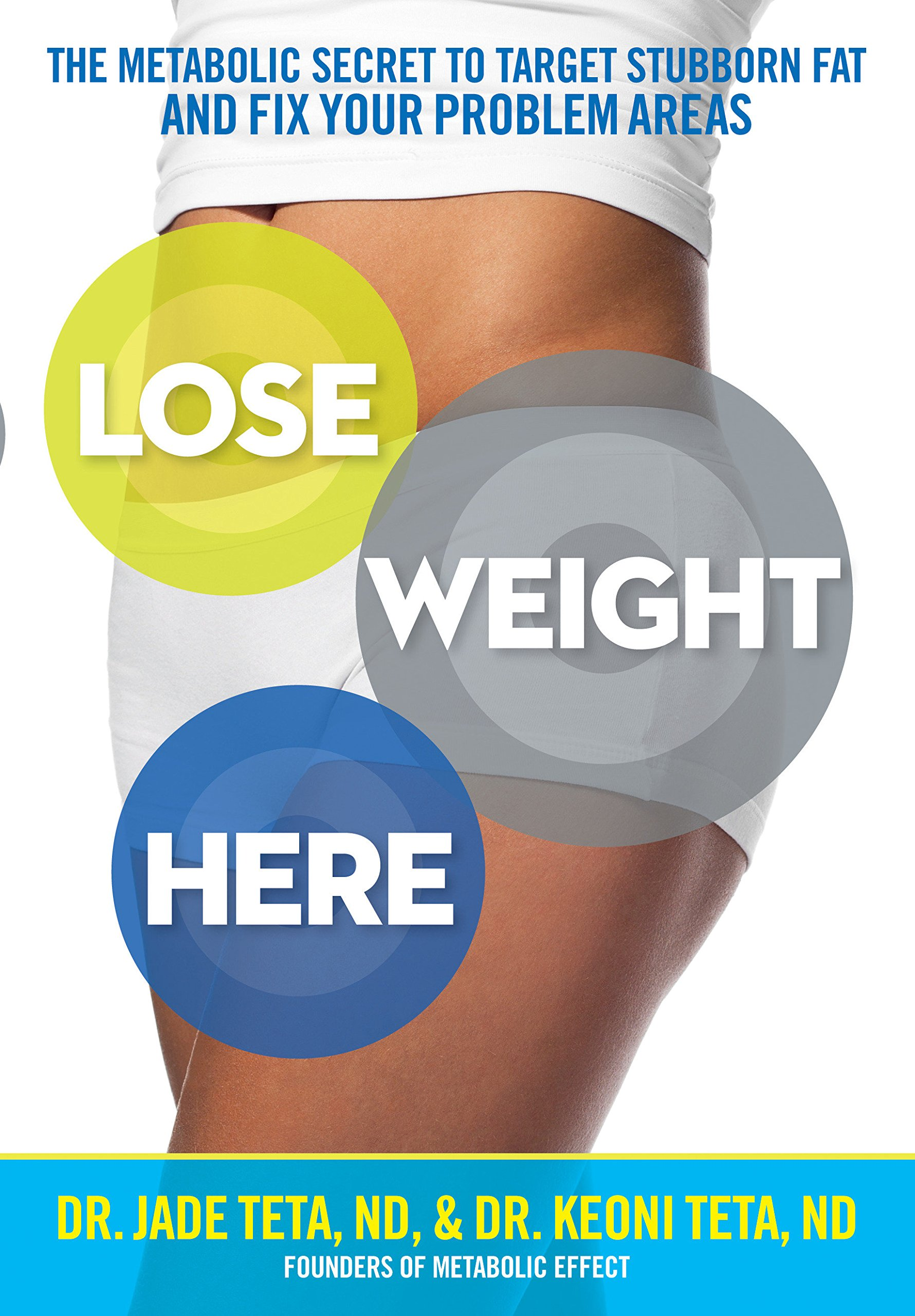 Lose Weight Here: The Metabolic Secret to Target Stubborn Fat and Fix Your Problem Areas PDF