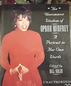Uncommon Wisdom of Oprah Winfrey: a Portrait in her own words