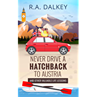 Never Drive A Hatchback To Austria: And Other Valuable Life Lessons (English Edition)