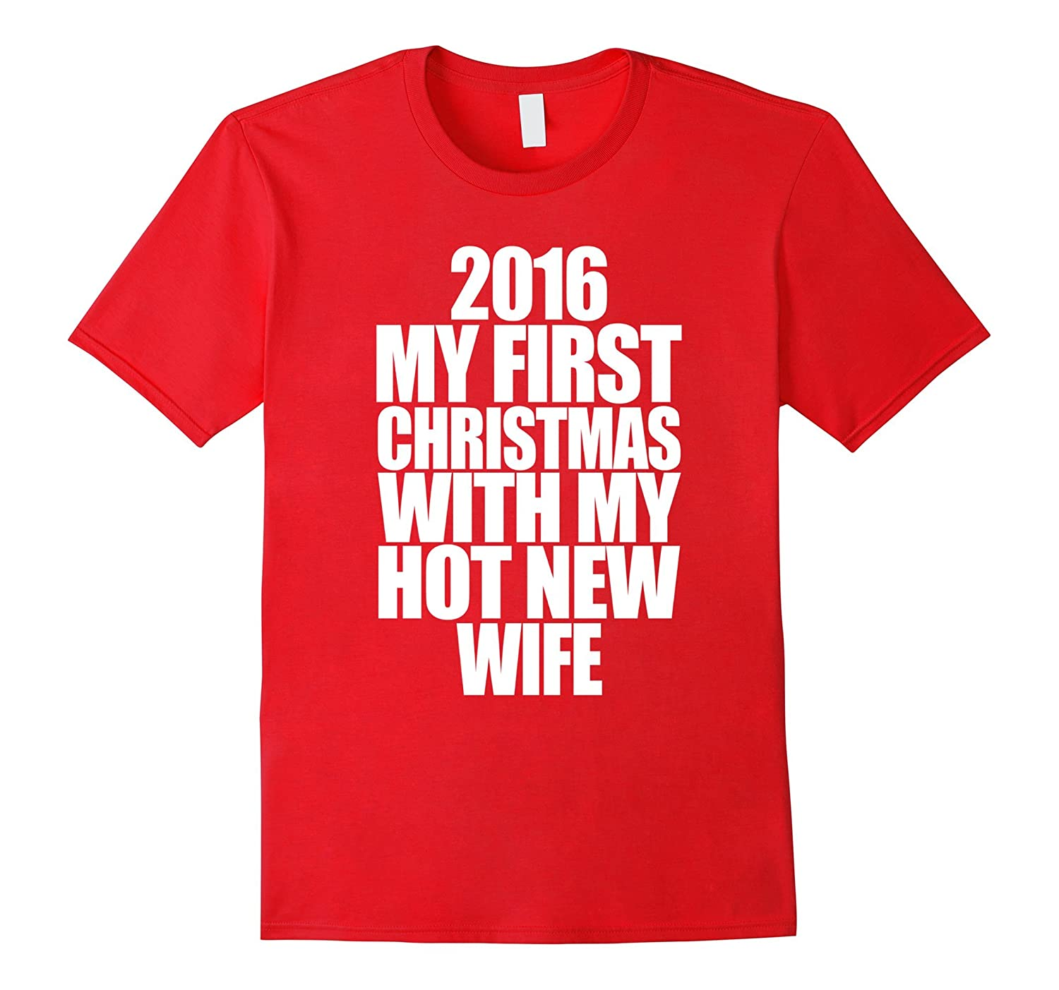2016 My First Christmas With My Hot New Wife Shirt-TD