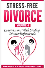 Stress-Free Divorce Volume 04: Conversations With Leading Divorce Professionals Kindle Edition
