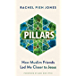 Pillars: How Muslim Friends Led Me Closer to Jesus