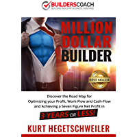 Million Dollar Builder : Discover the Road Map for Optimizing Your Profit, Work-Flow and Cash-Flow and Achieving a Seven…