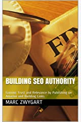Building SEO Authority: Gaining Trust and Relevance by Publishing on Amazon and Building Links Kindle Edition