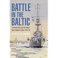 Battle in the Baltic: The Royal Navy and the Fight to Save Estonia and Latvia, 1918-1920: The Royal Navy and the Fight…