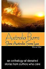 Australia Burns Volume One (Show Australia Some Love Book 1) Kindle Edition