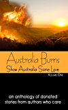 Australia Burns Volume One (Show Australia Some Love Book 1)