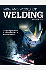 Farm and Workshop Welding: Everything You Need to Know to Weld, Cut, and Shape Metal (Fox Chapel Publishing) Over 400 Step-by-Step Photos to Help You Learn Hands-On Welding and Avoid Common Mistakes Paperback