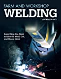 Farm and Workshop Welding: Everything You Need to Know to Weld, Cut, and Shape Metal (Fox Chapel Publishing) Over 400…