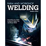 Farm and Workshop Welding: Everything You Need to Know to Weld, Cut, and Shape Metal (Fox Chapel Publishing) Over 400 Step-by