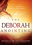 The Deborah Anointing: Embracing the Call to be a Woman of Wisdom and Discernment