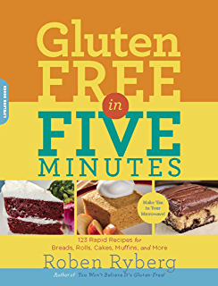 Gluten-Free in Five Minutes: 123 Rapid Recipes for Breads, Rolls, Cakes