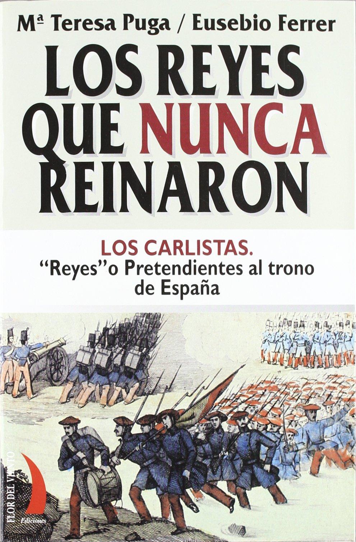 Los reyes que nunca reinaron : los carlistas. Reyes o pretendientes al trono de España: Amazon.es: Ferrer Hortet, Eusebio: Libros