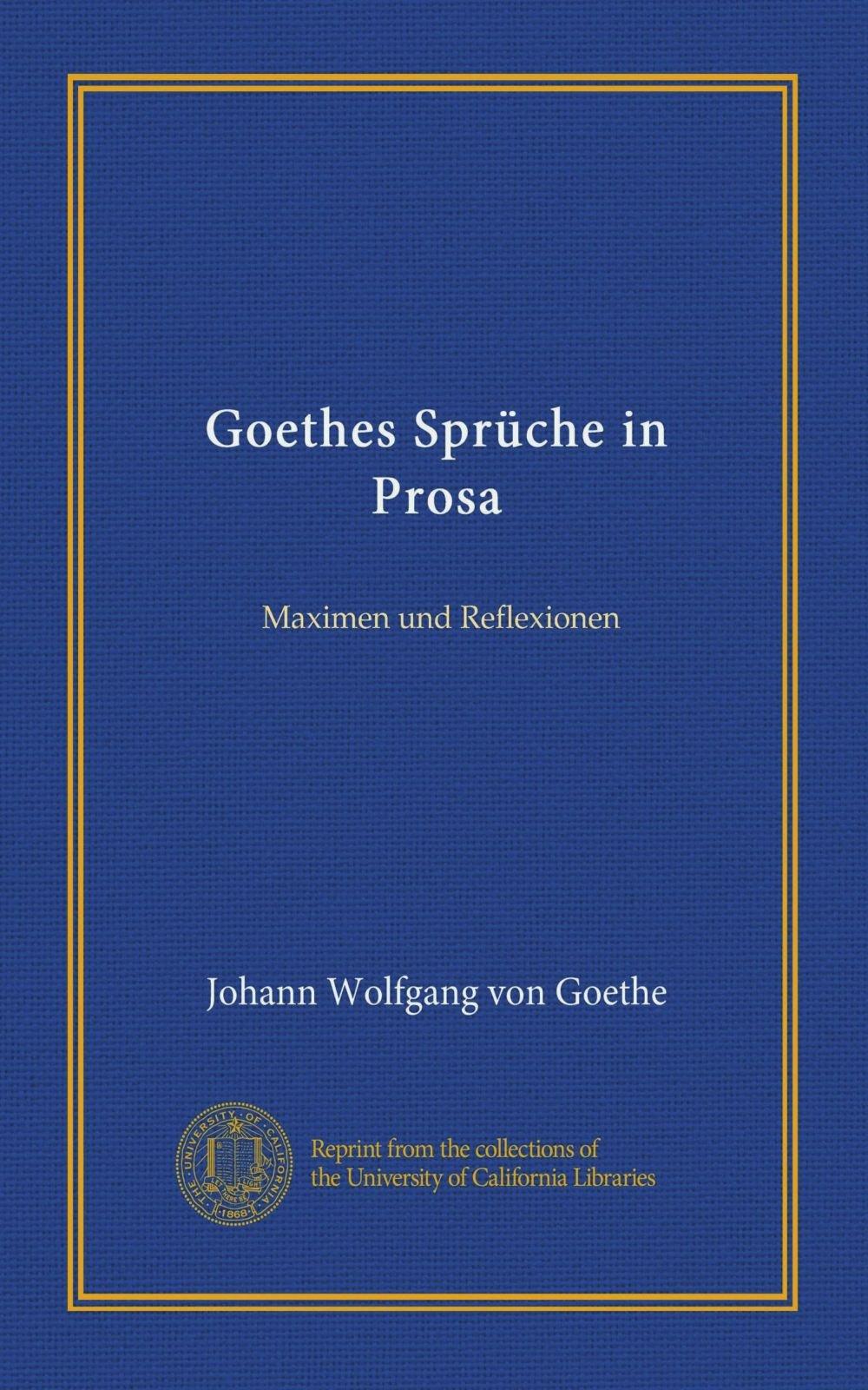 Goethes Spruche In Prosa Maximen Und Reflexionen German Edition