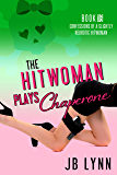 The Hitwoman Plays Chaperone (Confessions of a Slightly Neurotic Hitwoman Book 16)