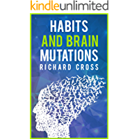 Habits and brain mutations: neurosciences reveals how your brain create the image of yourself and how breaking bad pattern achieving atomic performance and highly effective results