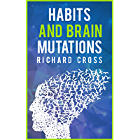 Habits and brain mutations: neurosciences reveals how your brain create the image of yourself and how breaking bad pattern achieving atomic performance and highly effective results (English Edition)