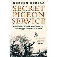Secret Pigeon Service: Operation Columba, Resistance and the Struggle toLiberate Occupied Europe