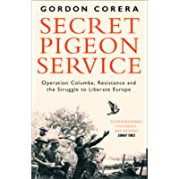 Secret Pigeon Service: Operation Columba, Resistance and the Struggle toLiberate Occupied Europe