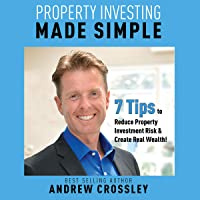 Property Investing Made Simple: 7 Tips to Reduce Property Investment Risk & Create Real Wealth!