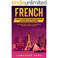 French Short Stories for Beginners and Intermediate Learners: Engaging Short Stories to Learn French and Build Your…
