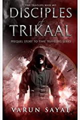 Disciples of Trikaal: Prequel Story to Time Travelers Series Kindle Edition