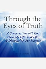 Through the Eyes of Truth: A Conversation with God About My Life, Your Life, and Discovering Our Purpose Audible Audiobook