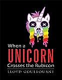 When a Unicorn Crosses the Rubicon