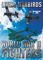 Living Warbirds: World War II Fighters