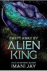 Swept Away By The Alien King: A BBW SciFi Alien Romance Kindle Edition