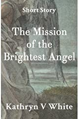 The Mission Of The Brightest Angel Kindle Edition