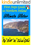 Ultimate Ulster.: A web friendly First Steps Guide to Northern Ireland, by Bill and Sarah Giles (Giles Travel Guides Book 3)