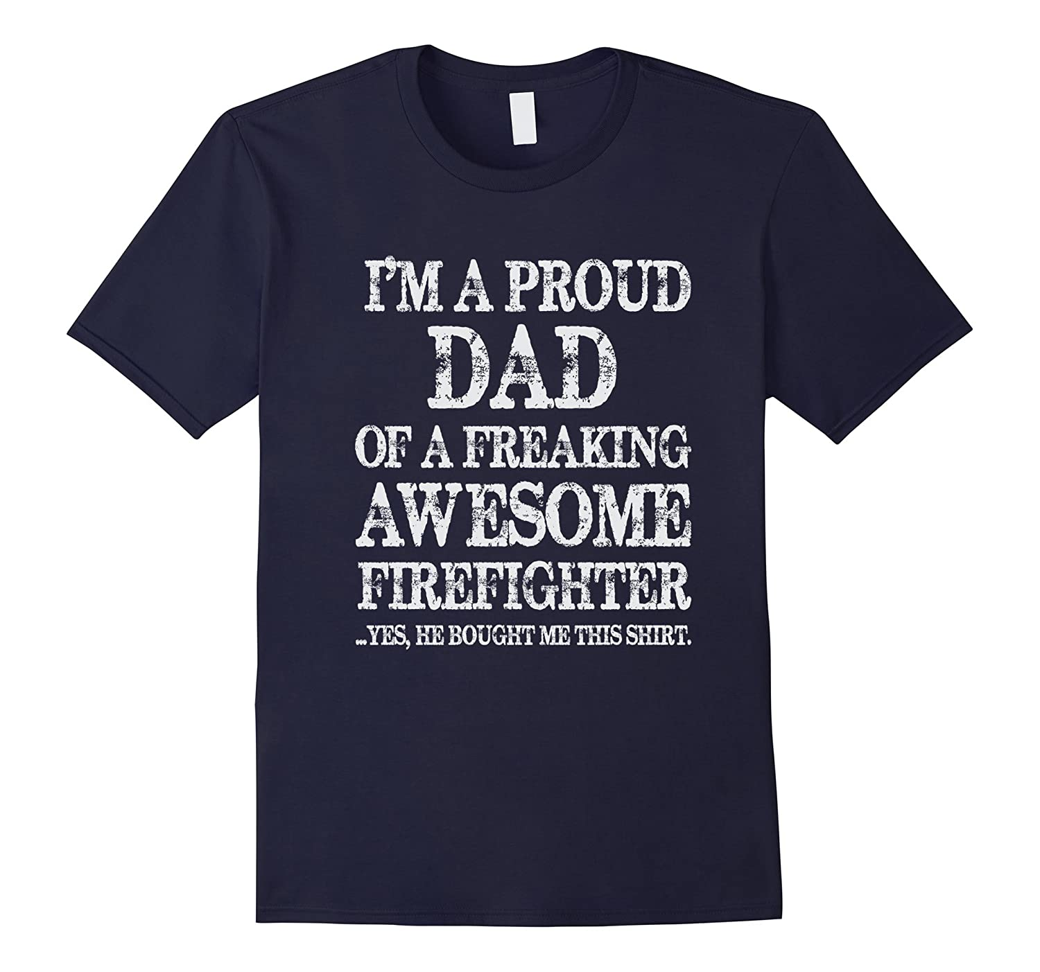 I'm a proud dad of a freaking awesome firefighter tshirts
