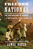 Freedom National: The Destruction of Slavery in the United States, 1861-1865: The Destruction of Slavery in the United States, 1861–1865