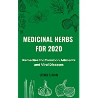 Medicinal Herbs  for 2020: Remedies for common Ailments and Viral Diseases