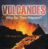 Volcanoes - Why Do They Happen?: Volcanoes for Kids (Children's Earthquake & Volcano Books)